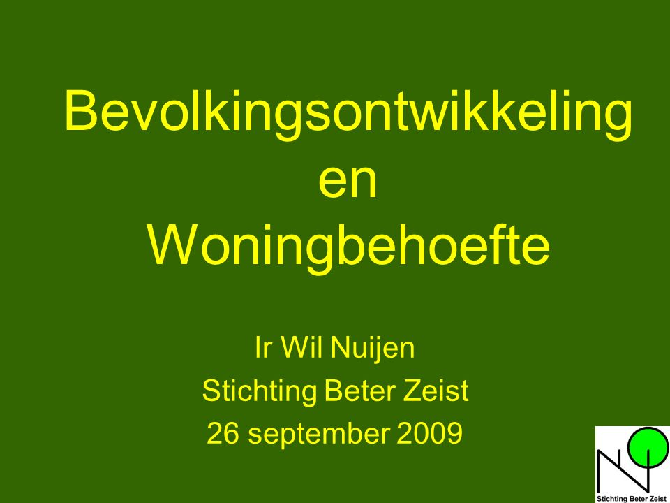 1 Bevolkingsontwikkeling en Woningbehoefte Ir Wil Nuijen Stichting Beter Zeist 26 september 2009