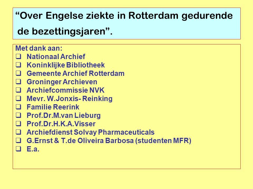Met dank aan:  Nationaal Archief  Koninklijke Bibliotheek  Gemeente Archief Rotterdam  Groninger Archieven  Archiefcommissie NVK  Mevr. W.Jonxis