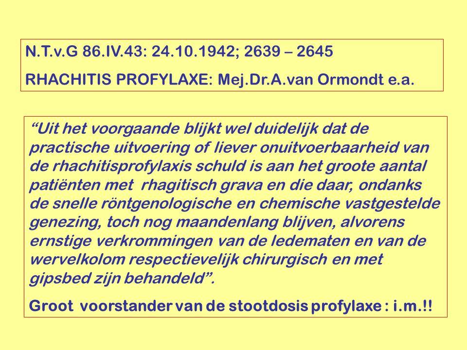 """N.T.v.G 86.IV.43: 24.10.1942; 2639 – 2645 RHACHITIS PROFYLAXE: Mej.Dr.A.van Ormondt e.a. """"Uit het voorgaande blijkt wel duidelijk dat de practische ui"""