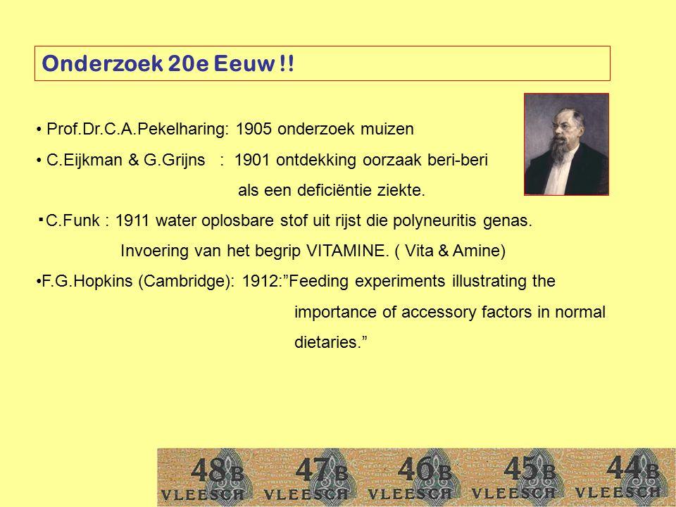 Onderzoek 20e Eeuw !! Prof.Dr.C.A.Pekelharing: 1905 onderzoek muizen C.Eijkman & G.Grijns : 1901 ontdekking oorzaak beri-beri als een deficiëntie ziek