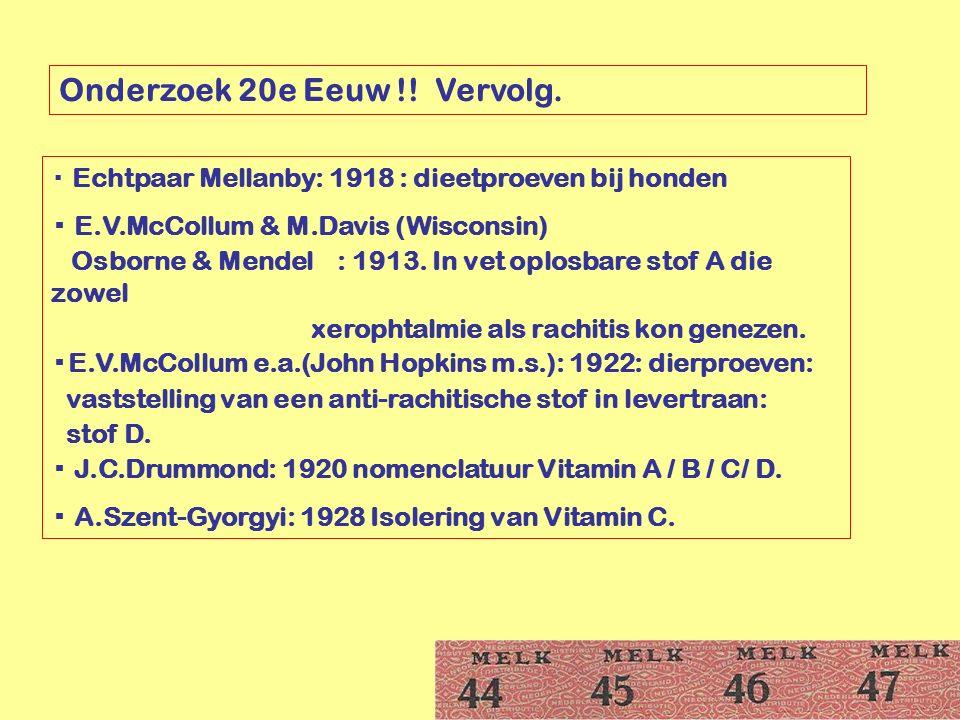 Onderzoek 20e Eeuw !! Vervolg. ▪ Echtpaar Mellanby: 1918 : dieetproeven bij honden ▪ E.V.McCollum & M.Davis (Wisconsin) Osborne & Mendel : 1913. In ve