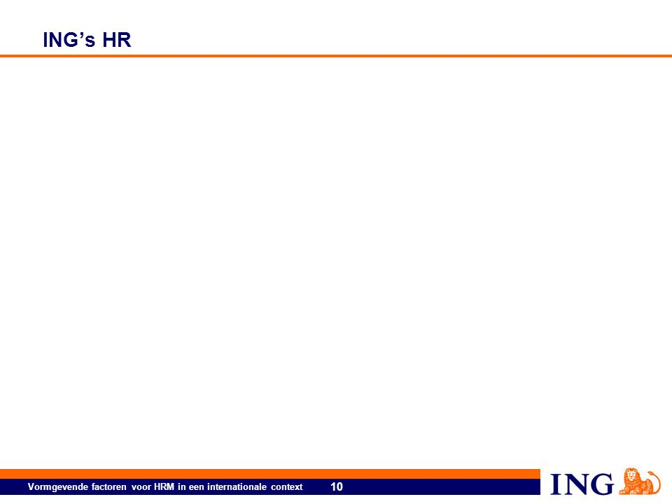 10 Vormgevende factoren voor HRM in een internationale context ING's HR
