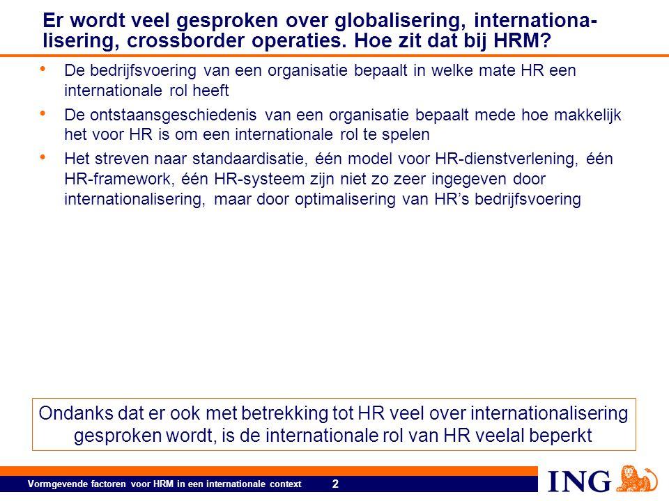 2 Vormgevende factoren voor HRM in een internationale context Er wordt veel gesproken over globalisering, internationa- lisering, crossborder operaties.