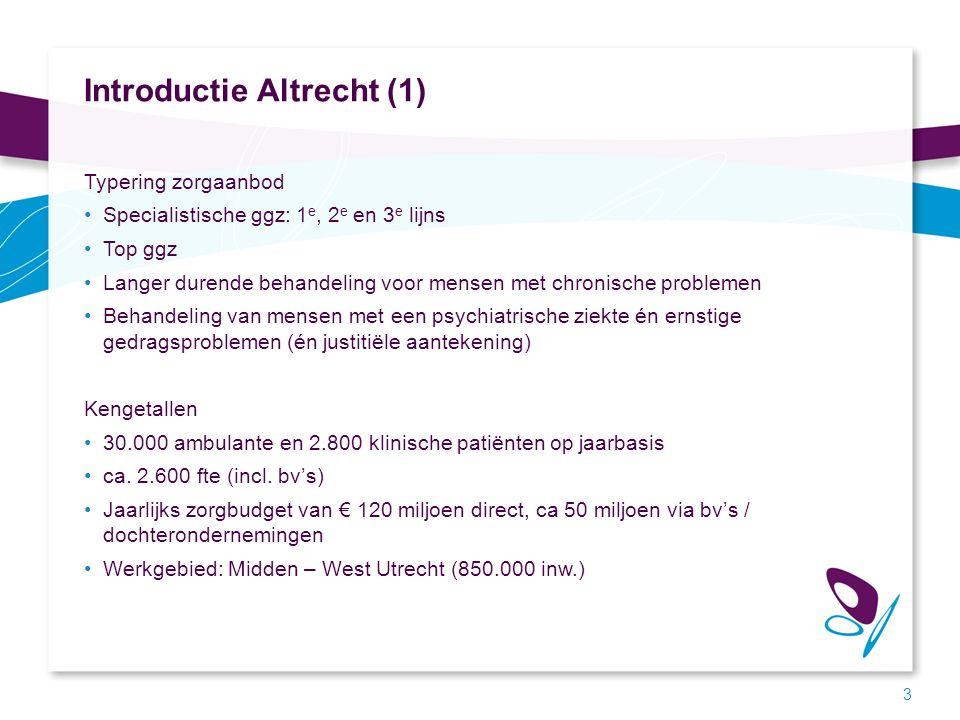 Introductie Altrecht (1) Typering zorgaanbod Specialistische ggz: 1 e, 2 e en 3 e lijns Top ggz Langer durende behandeling voor mensen met chronische
