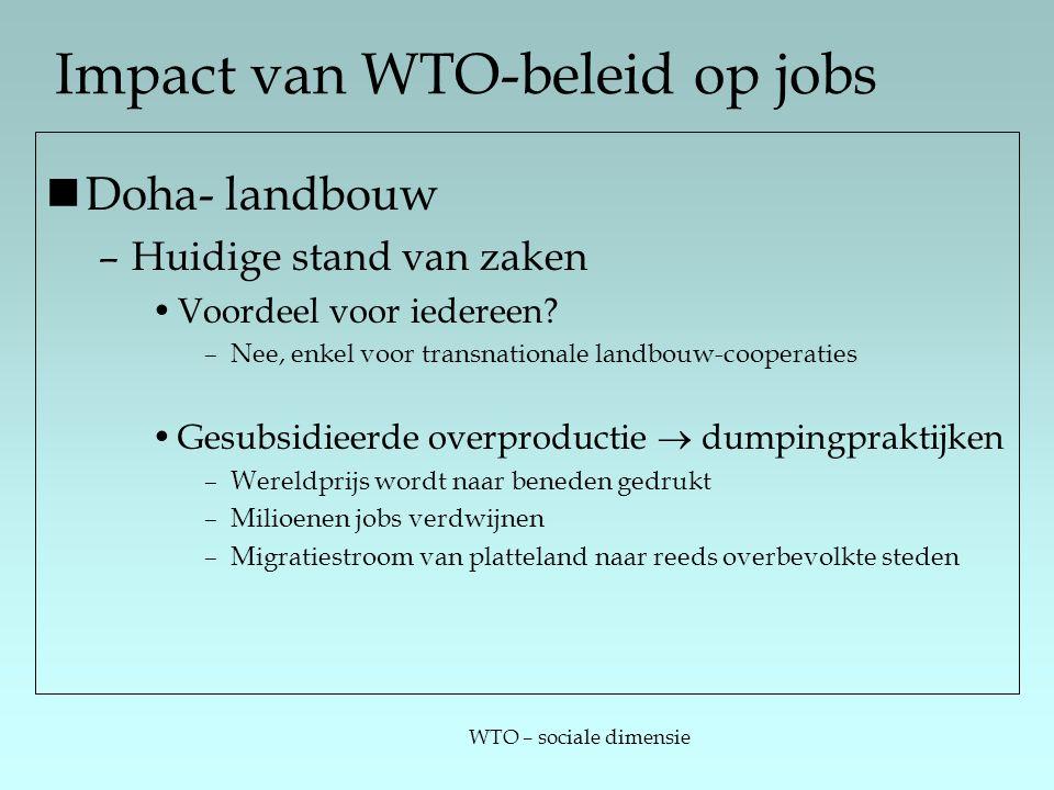 WTO – sociale dimensie Impact van WTO-beleid op jobs Doha- landbouw –Huidige stand van zaken Voordeel voor iedereen? –Nee, enkel voor transnationale l
