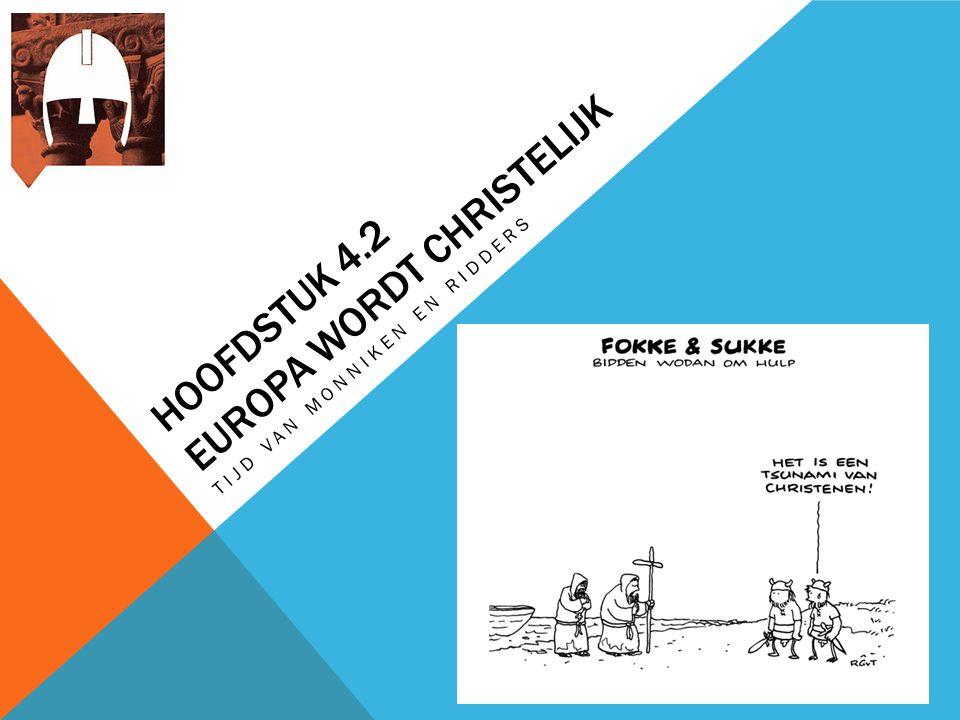 HOOFDSTUK 4.2 EUROPA WORDT CHRISTELIJK TIJD VAN MONNIKEN EN RIDDERS