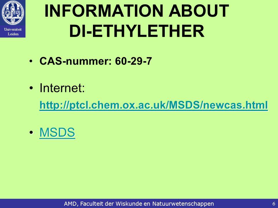 Universiteit Leiden AMD, Faculteit der Wiskunde en Natuurwetenschappen6 INFORMATION ABOUT DI-ETHYLETHER CAS-nummer: 60-29-7 Internet: http://ptcl.chem.ox.ac.uk/MSDS/newcas.html MSDSMSDSMSDS