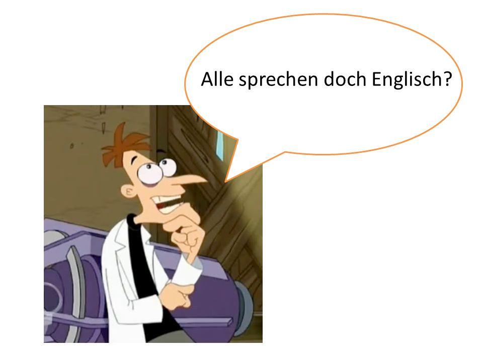 Alle sprechen doch Englisch?