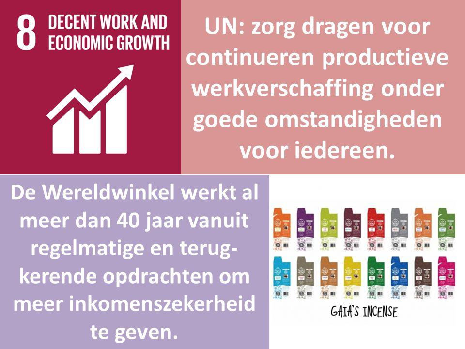 UN: zorg dragen voor continueren productieve werkverschaffing onder goede omstandigheden voor iedereen. De Wereldwinkel werkt al meer dan 40 jaar vanu