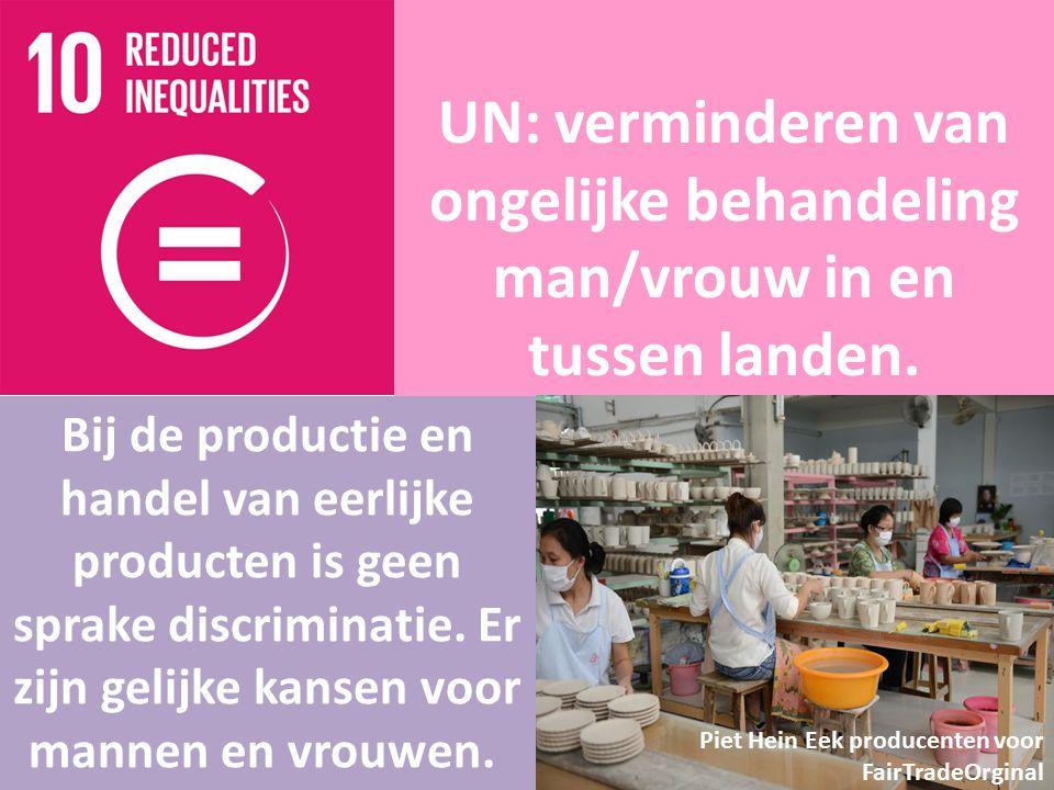 UN: verminderen van ongelijke behandeling man/vrouw in en tussen landen. Bij de productie en handel van eerlijke producten is geen sprake discriminati