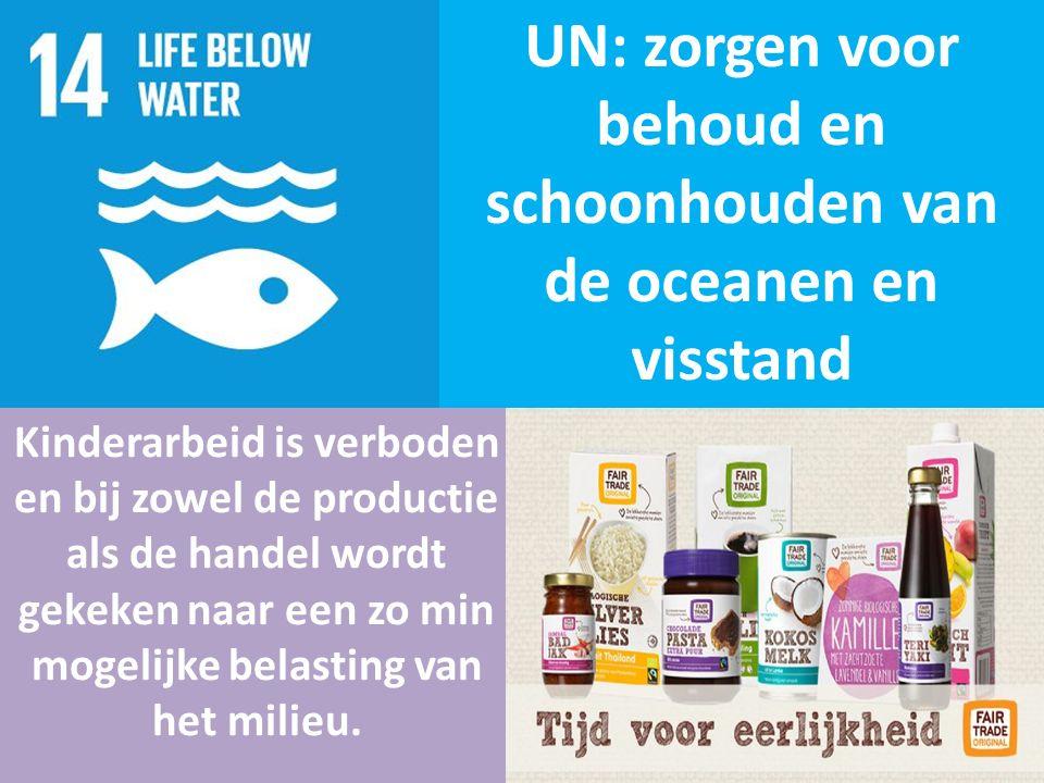 UN: zorgen voor behoud en schoonhouden van de oceanen en visstand Kinderarbeid is verboden en bij zowel de productie als de handel wordt gekeken naar een zo min mogelijke belasting van het milieu.