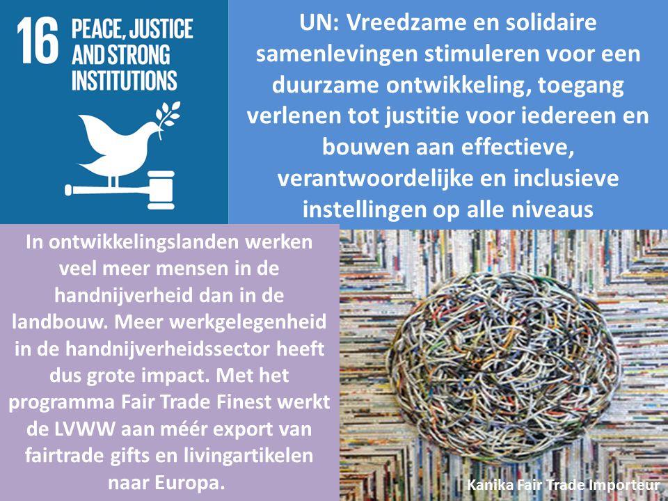 UN: Vreedzame en solidaire samenlevingen stimuleren voor een duurzame ontwikkeling, toegang verlenen tot justitie voor iedereen en bouwen aan effectieve, verantwoordelijke en inclusieve instellingen op alle niveaus In ontwikkelingslanden werken veel meer mensen in de handnijverheid dan in de landbouw.