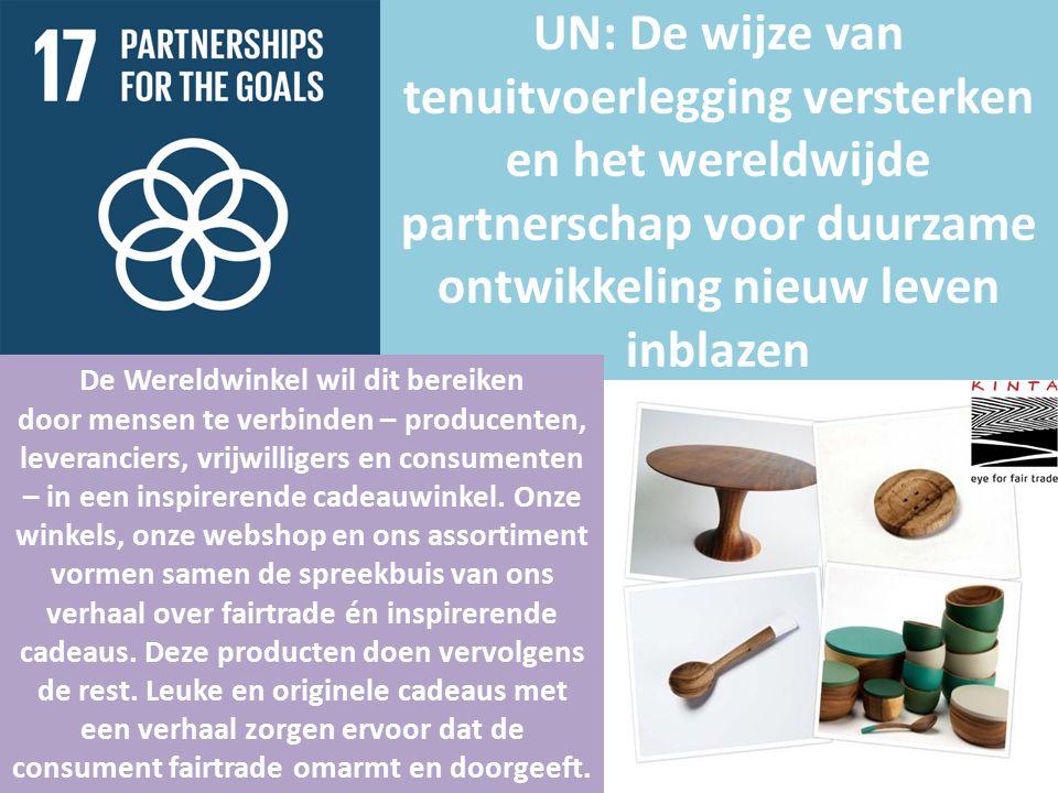 UN: De wijze van tenuitvoerlegging versterken en het wereldwijde partnerschap voor duurzame ontwikkeling nieuw leven inblazen De Wereldwinkel wil dit bereiken door mensen te verbinden – producenten, leveranciers, vrijwilligers en consumenten – in een inspirerende cadeauwinkel.