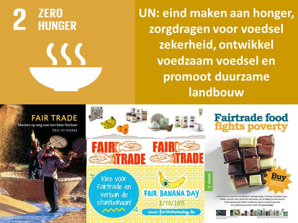UN: eind maken aan honger, zorgdragen voor voedsel zekerheid, ontwikkel voedzaam voedsel en promoot duurzame landbouw