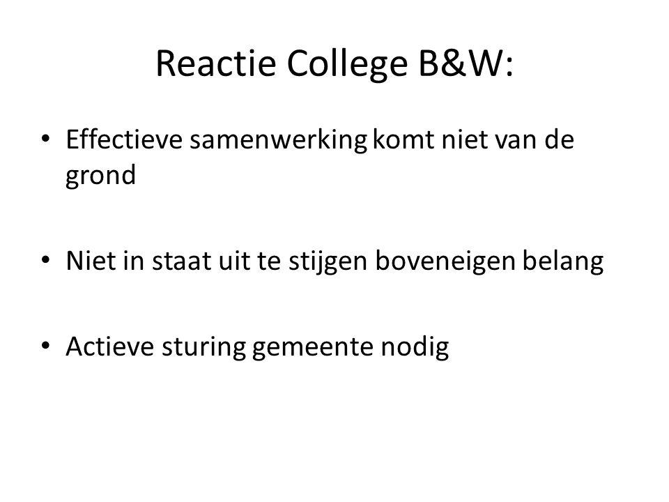 Reactie College B&W: Effectieve samenwerking komt niet van de grond Niet in staat uit te stijgen boveneigen belang Actieve sturing gemeente nodig