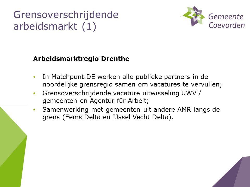 Grensoverschrijdende arbeidsmarkt (1) Arbeidsmarktregio Drenthe In Matchpunt.DE werken alle publieke partners in de noordelijke grensregio samen om vacatures te vervullen; Grensoverschrijdende vacature uitwisseling UWV / gemeenten en Agentur für Arbeit; Samenwerking met gemeenten uit andere AMR langs de grens (Eems Delta en IJssel Vecht Delta).
