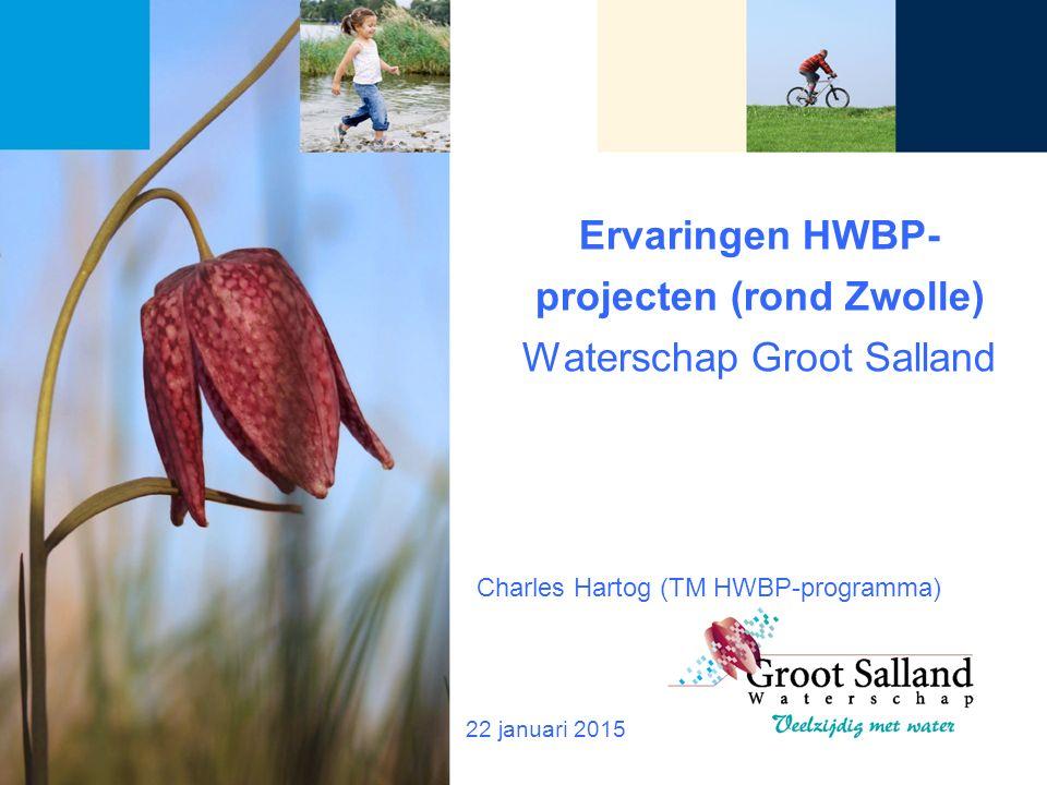 Ervaringen HWBP- projecten (rond Zwolle) Waterschap Groot Salland 22 januari 2015 Charles Hartog (TM HWBP-programma)
