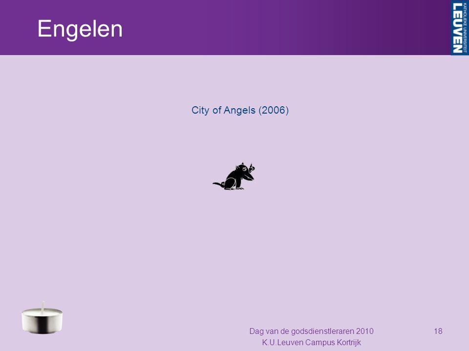 Engelen City of Angels (2006) Dag van de godsdienstleraren 2010 K.U.Leuven Campus Kortrijk 18