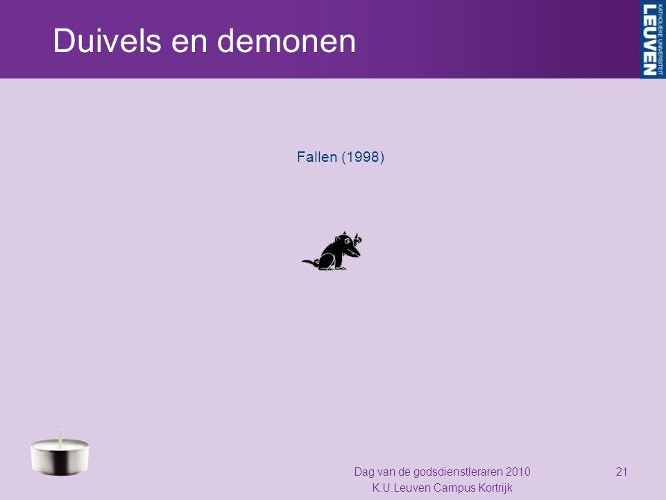 Duivels en demonen Fallen (1998) Dag van de godsdienstleraren 2010 K.U.Leuven Campus Kortrijk 21
