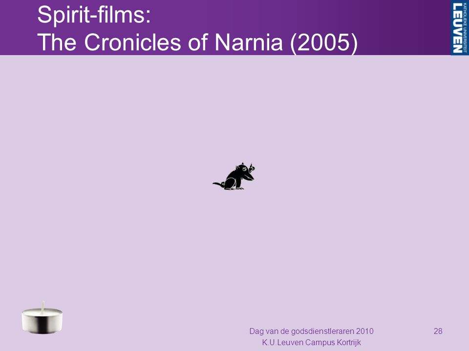 Spirit-films: The Cronicles of Narnia (2005) Dag van de godsdienstleraren 2010 K.U.Leuven Campus Kortrijk 28