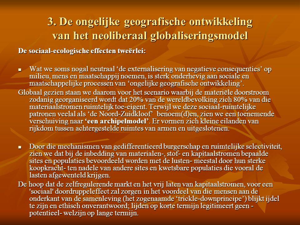 3. De ongelijke geografische ontwikkeling van het neoliberaal globaliseringsmodel De sociaal-ecologische effecten tweërlei: Wat we soms nogal neutraal