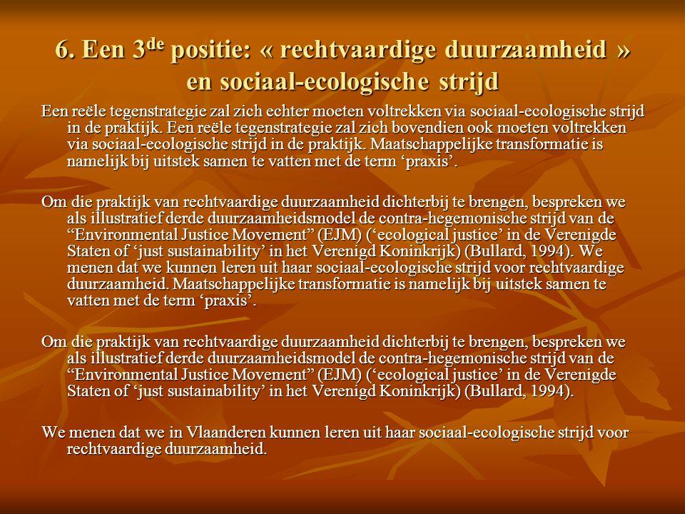 6. Een 3 de positie: « rechtvaardige duurzaamheid » en sociaal-ecologische strijd Een reële tegenstrategie zal zich echter moeten voltrekken via socia