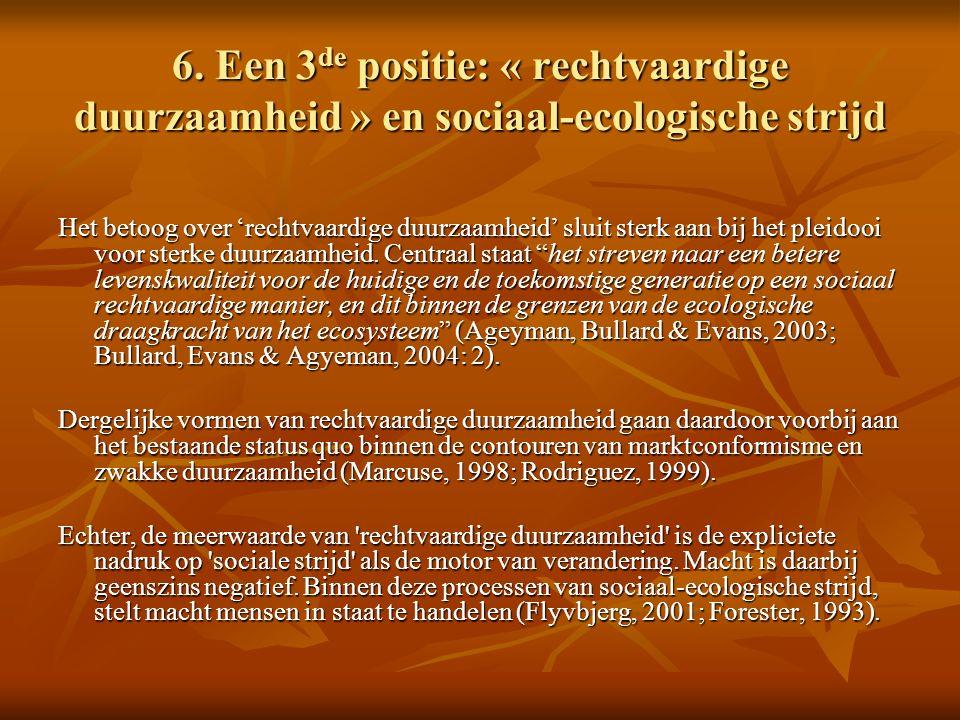 6. Een 3 de positie: « rechtvaardige duurzaamheid » en sociaal-ecologische strijd Het betoog over 'rechtvaardige duurzaamheid' sluit sterk aan bij het