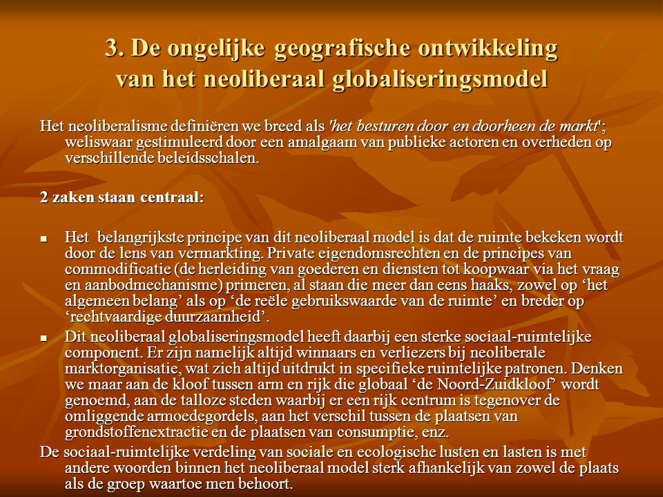 3. De ongelijke geografische ontwikkeling van het neoliberaal globaliseringsmodel Het neoliberalisme definiëren we breed als 'het besturen door en doo