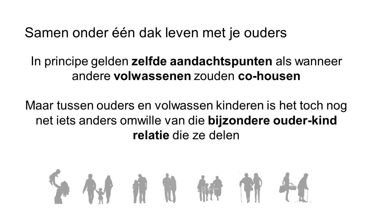 Samen onder één dak leven met je ouders In principe gelden zelfde aandachtspunten als wanneer andere volwassenen zouden co-housen Maar tussen ouders e