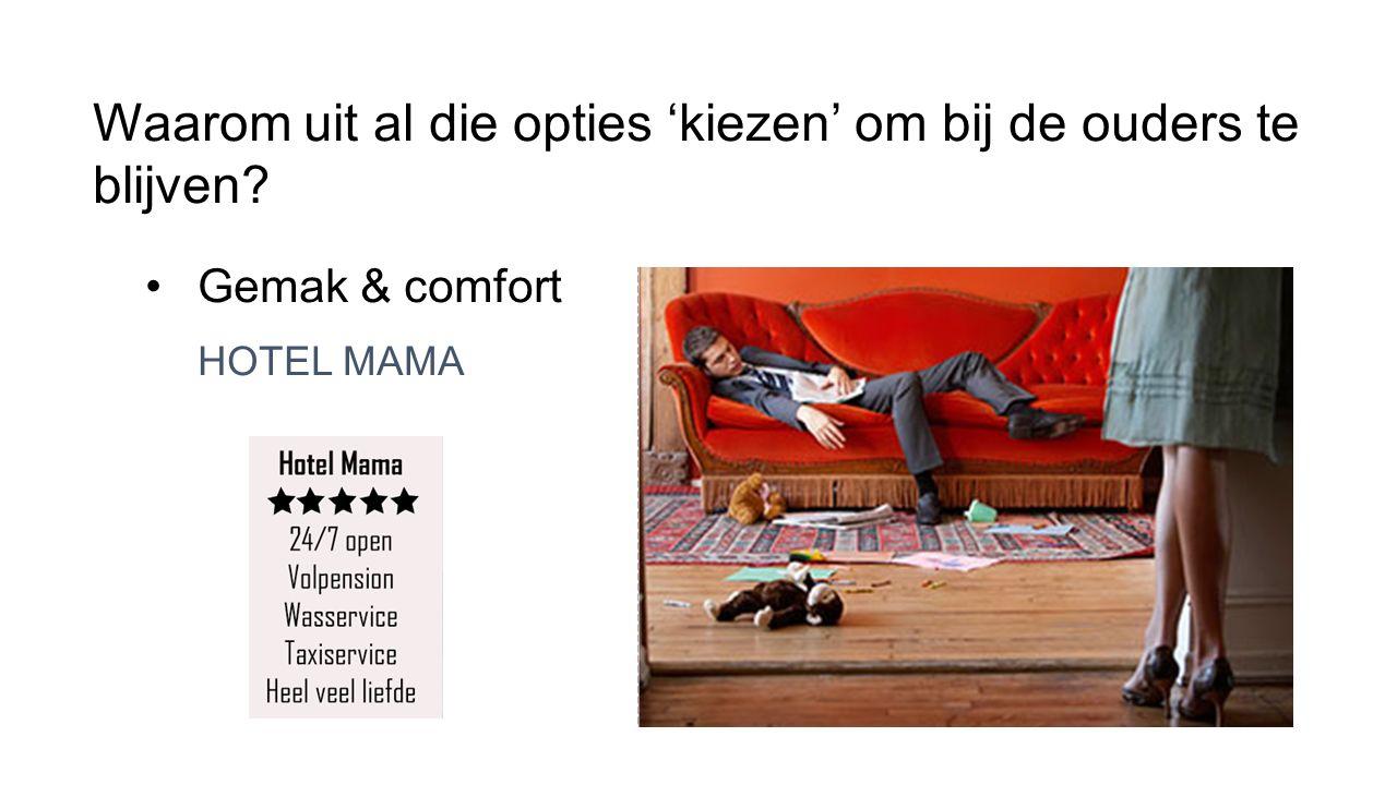 Waarom uit al die opties 'kiezen' om bij de ouders te blijven? Gemak & comfort HOTEL MAMA