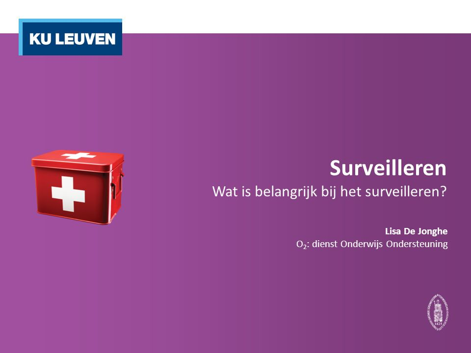 Surveilleren Wat is belangrijk bij het surveilleren.