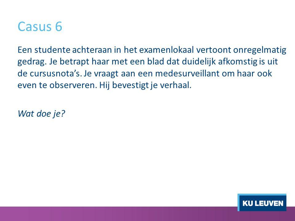 Casus 6 Een studente achteraan in het examenlokaal vertoont onregelmatig gedrag.