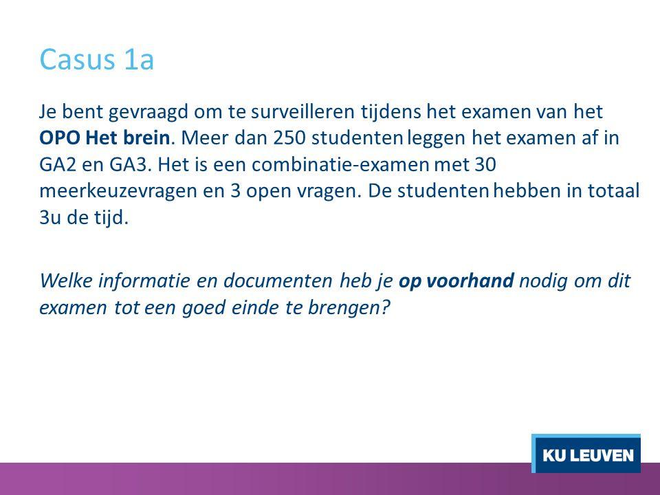 Casus 1a Je bent gevraagd om te surveilleren tijdens het examen van het OPO Het brein.