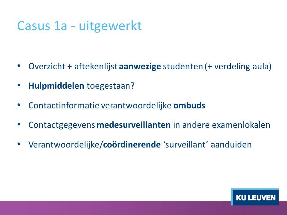 Casus 1a - uitgewerkt Overzicht + aftekenlijst aanwezige studenten (+ verdeling aula) Hulpmiddelen toegestaan.