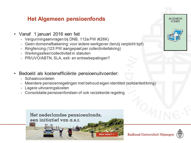 Het Algemeen pensioenfonds Vanaf 1 januari 2016 een feit -Vergunningaanvragen bij DNB, 112a PW (€26K) -Geen domeinafbakening: voor iedere werkgever (t