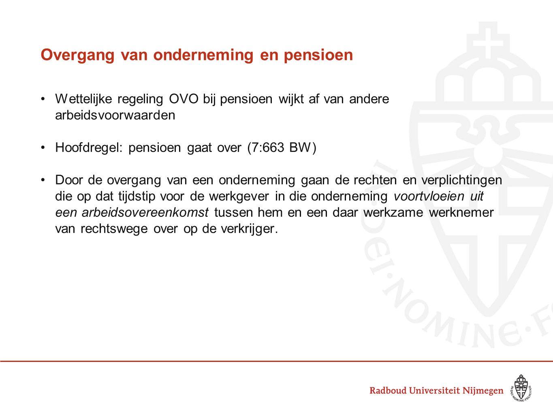 Overgang van onderneming en pensioen Wettelijke regeling OVO bij pensioen wijkt af van andere arbeidsvoorwaarden Hoofdregel: pensioen gaat over (7:663
