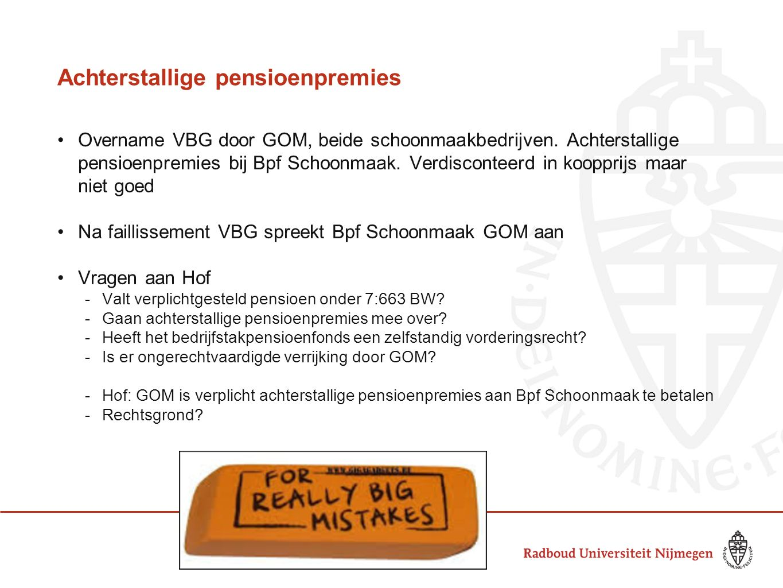 Achterstallige pensioenpremies Overname VBG door GOM, beide schoonmaakbedrijven. Achterstallige pensioenpremies bij Bpf Schoonmaak. Verdisconteerd in