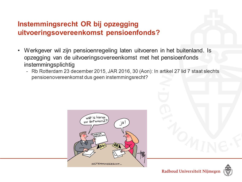 Instemmingsrecht OR bij opzegging uitvoeringsovereenkomst pensioenfonds? Werkgever wil zijn pensioenregeling laten uitvoeren in het buitenland. Is opz