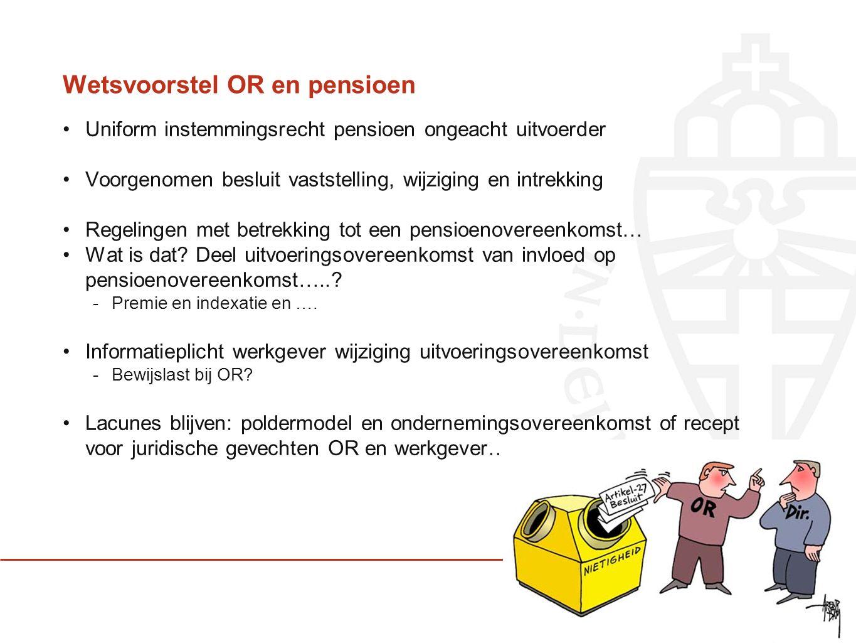 Wetsvoorstel OR en pensioen Uniform instemmingsrecht pensioen ongeacht uitvoerder Voorgenomen besluit vaststelling, wijziging en intrekking Regelingen met betrekking tot een pensioenovereenkomst… Wat is dat.