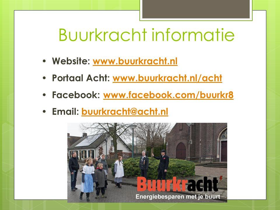 Buurkracht informatie Website: www.buurkracht.nlwww.buurkracht.nl Portaal Acht: www.buurkracht.nl/achtwww.buurkracht.nl/acht Facebook: www.facebook.com/buurkr8www.facebook.com/buurkr8 Email: buurkracht@acht.nlbuurkracht@acht.nl