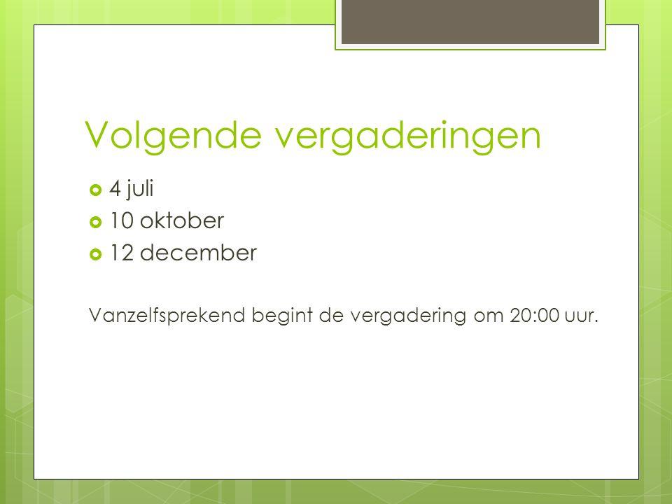 Volgende vergaderingen  4 juli  10 oktober  12 december Vanzelfsprekend begint de vergadering om 20:00 uur.