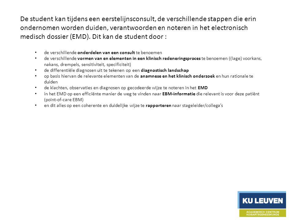 De student kan tijdens een eerstelijnsconsult, de verschillende stappen die erin ondernomen worden duiden, verantwoorden en noteren in het electronisch medisch dossier (EMD).