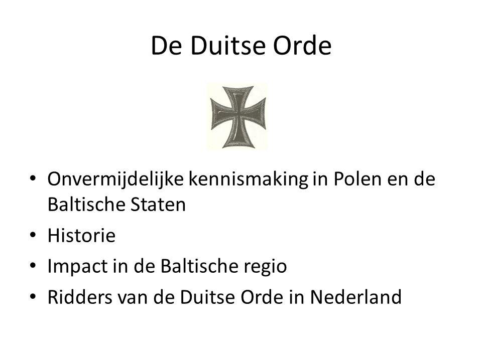 De Duitse Orde Onvermijdelijke kennismaking in Polen en de Baltische Staten Historie Impact in de Baltische regio Ridders van de Duitse Orde in Nederl