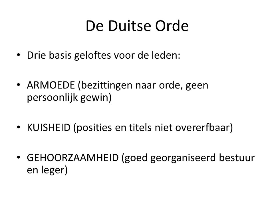 De Duitse Orde Drie basis geloftes voor de leden: ARMOEDE (bezittingen naar orde, geen persoonlijk gewin) KUISHEID (posities en titels niet overerfbaa