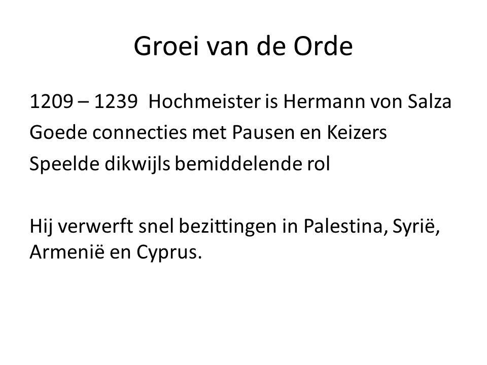 Groei van de Orde 1209 – 1239 Hochmeister is Hermann von Salza Goede connecties met Pausen en Keizers Speelde dikwijls bemiddelende rol Hij verwerft s