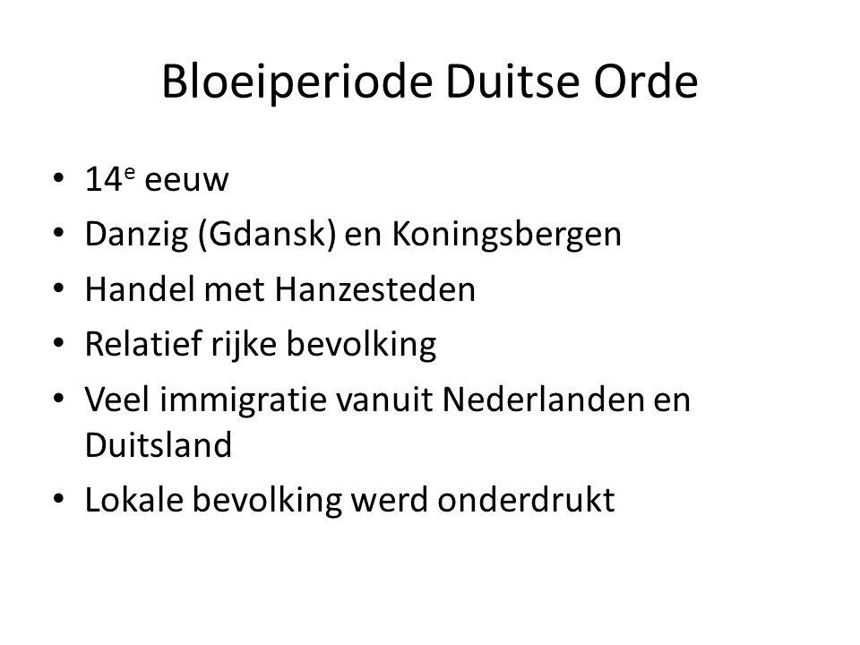 Bloeiperiode Duitse Orde 14 e eeuw Danzig (Gdansk) en Koningsbergen Handel met Hanzesteden Relatief rijke bevolking Veel immigratie vanuit Nederlanden