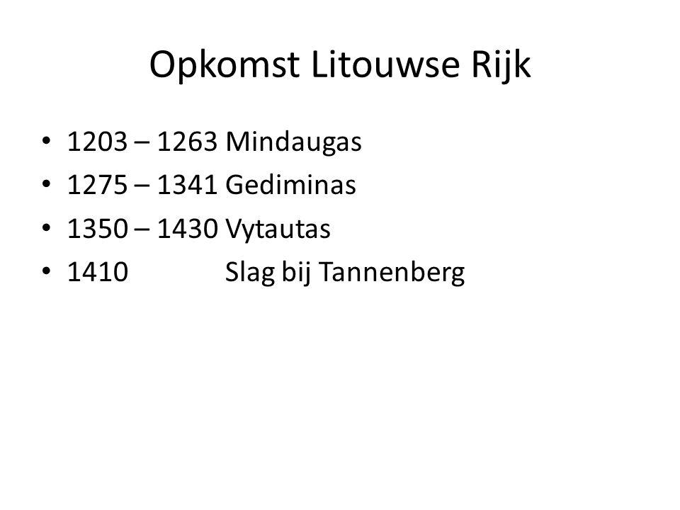 Opkomst Litouwse Rijk 1203 – 1263 Mindaugas 1275 – 1341 Gediminas 1350 – 1430 Vytautas 1410 Slag bij Tannenberg