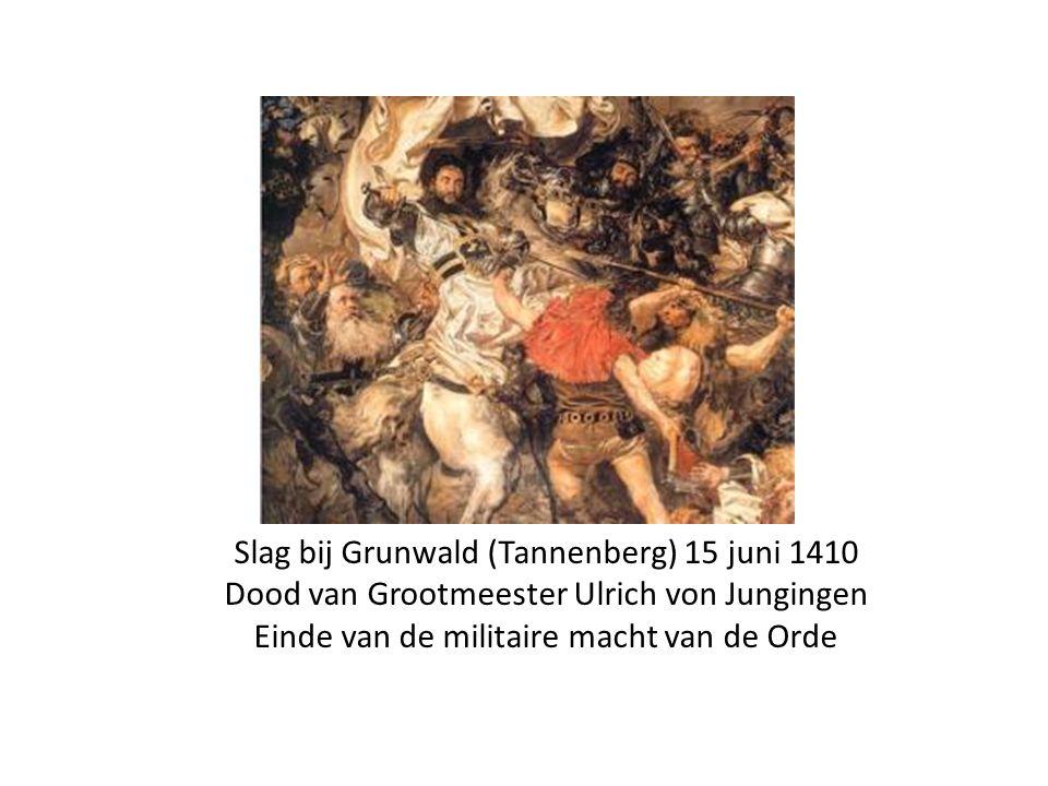 Slag bij Grunwald (Tannenberg) 15 juni 1410 Dood van Grootmeester Ulrich von Jungingen Einde van de militaire macht van de Orde