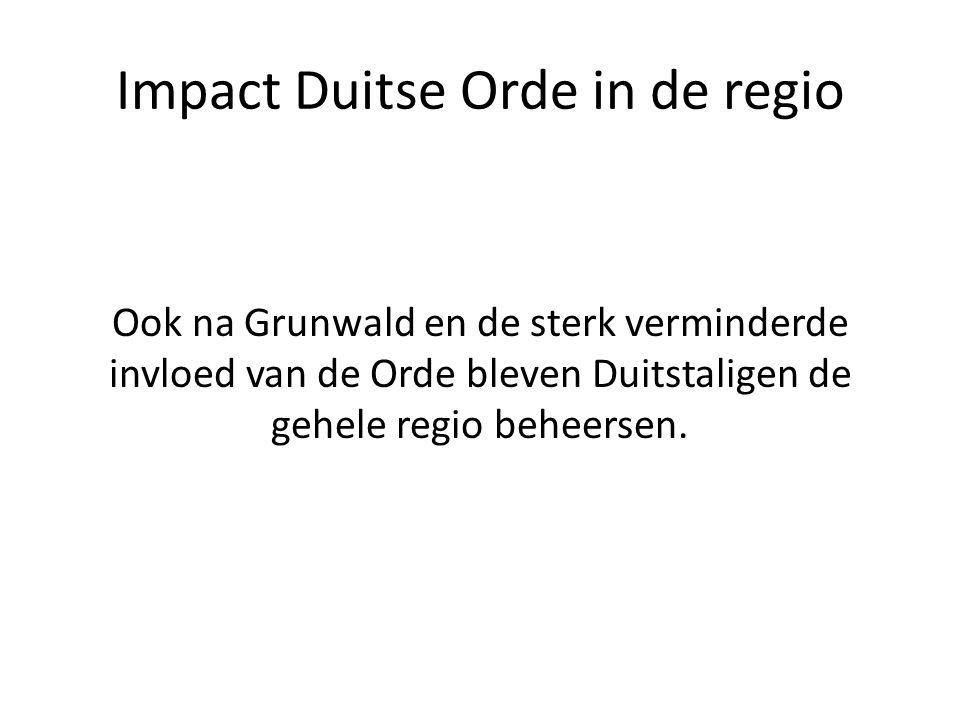 Impact Duitse Orde in de regio Ook na Grunwald en de sterk verminderde invloed van de Orde bleven Duitstaligen de gehele regio beheersen.