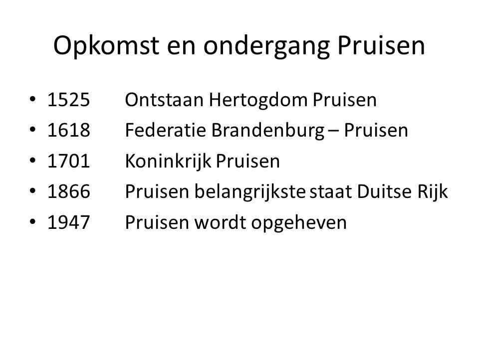 Opkomst en ondergang Pruisen 1525Ontstaan Hertogdom Pruisen 1618Federatie Brandenburg – Pruisen 1701Koninkrijk Pruisen 1866Pruisen belangrijkste staat
